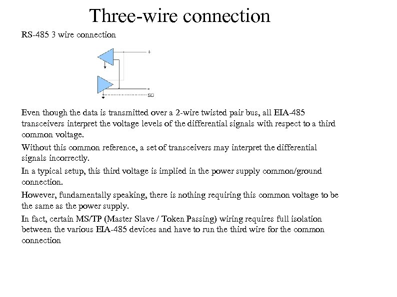 Three-wire connection RS-485 3 wire connection Even though the data is transmitted over a