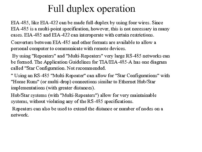 Full duplex operation EIA-485, like EIA-422 can be made full-duplex by using four wires.