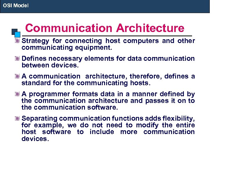OSI Model Communication Architecture Strategy for connecting host computers and other communicating equipment. Defines