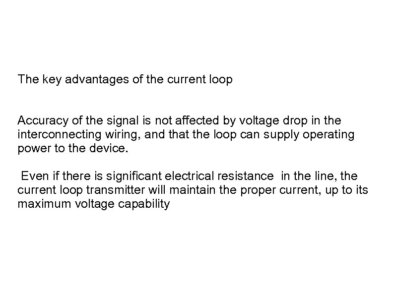 The key advantages of the current loop Accuracy of the signal is not affected