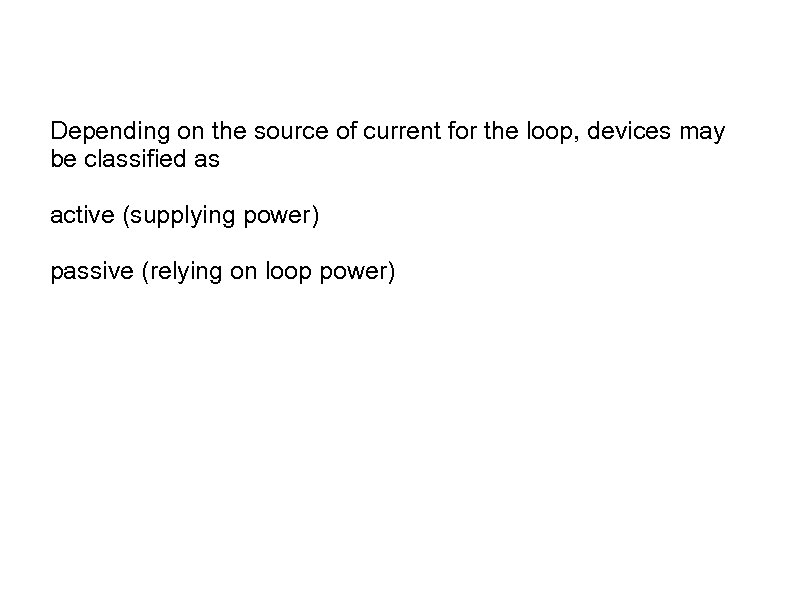 Depending on the source of current for the loop, devices may be classified as