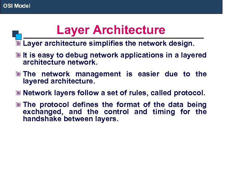 OSI Model Layer Architecture Layer architecture simplifies the network design. It is easy to
