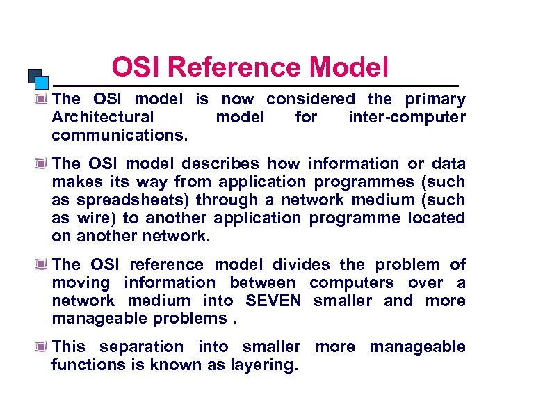 OSI Model OSI Reference Model The OSI model is now considered the primary Architectural