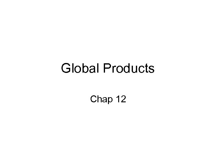 Global Products Chap 12