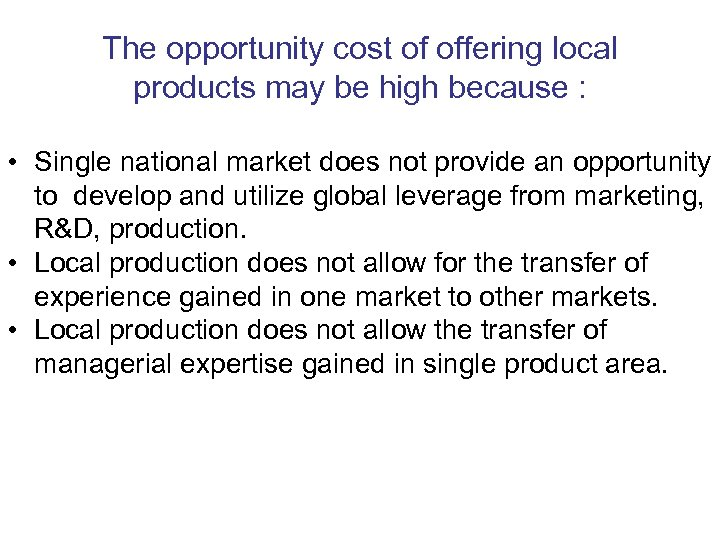 The opportunity cost of offering local products may be high because : • Single
