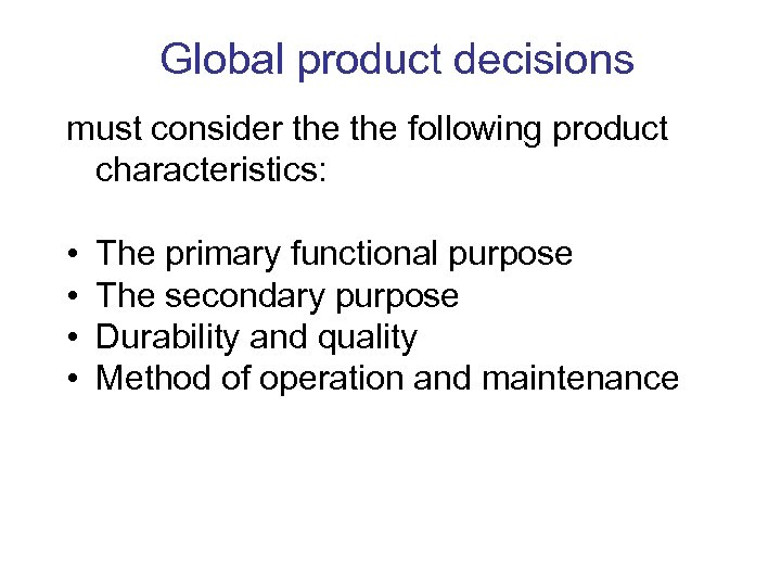 Global product decisions must consider the following product characteristics: • • The primary functional
