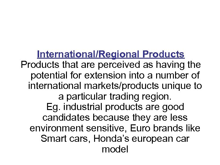 International/Regional Products that are perceived as having the potential for extension into a number