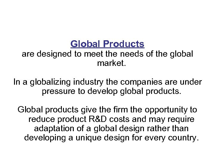 Global Products are designed to meet the needs of the global market. In a