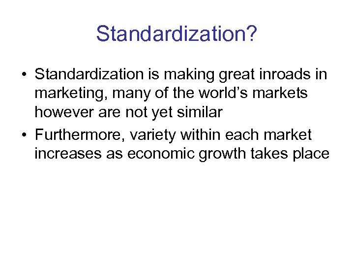 Standardization? • Standardization is making great inroads in marketing, many of the world's markets
