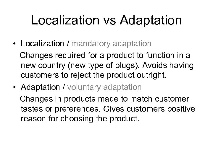 Localization vs Adaptation • Localization / mandatory adaptation Changes required for a product to
