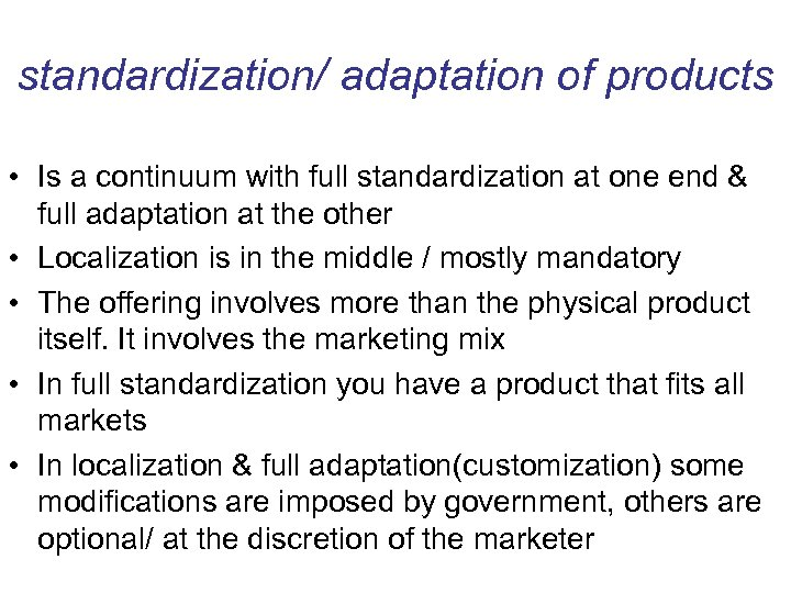 standardization/ adaptation of products • Is a continuum with full standardization at one end