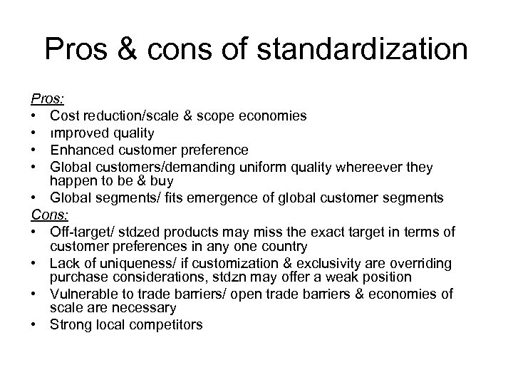Pros & cons of standardization Pros: • Cost reduction/scale & scope economies • ımproved