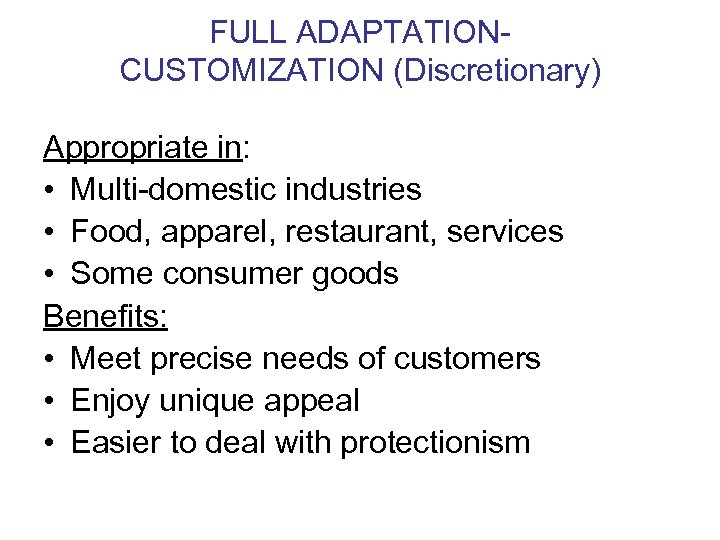 FULL ADAPTATIONCUSTOMIZATION (Discretionary) Appropriate in: • Multi-domestic industries • Food, apparel, restaurant, services •