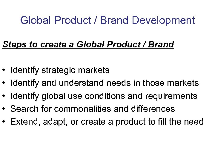 Global Product / Brand Development Steps to create a Global Product / Brand •