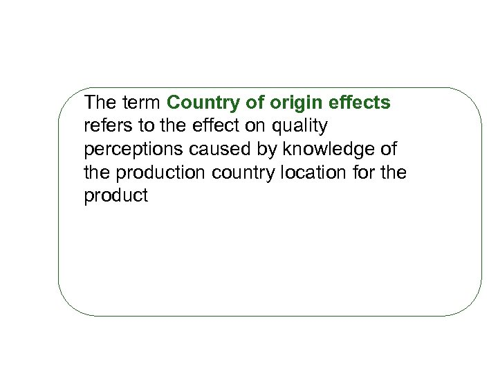 The term Country of origin effects refers to the effect on quality perceptions caused