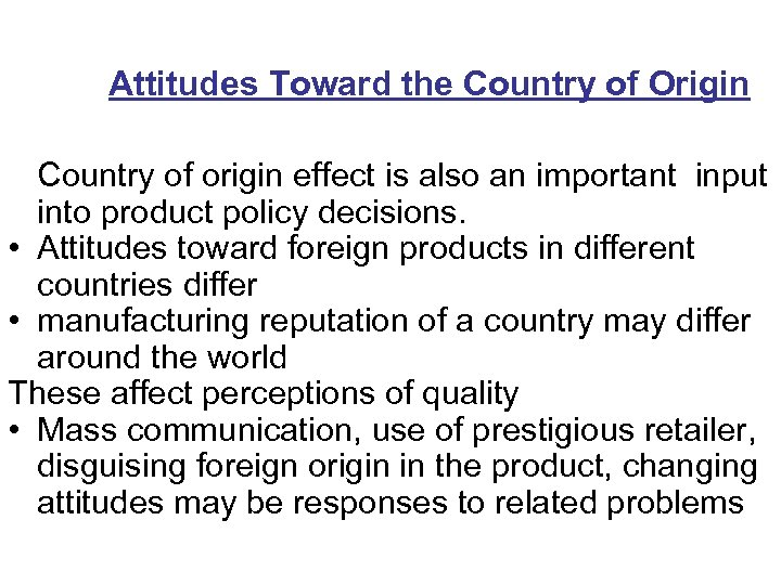 Attitudes Toward the Country of Origin Country of origin effect is also an important
