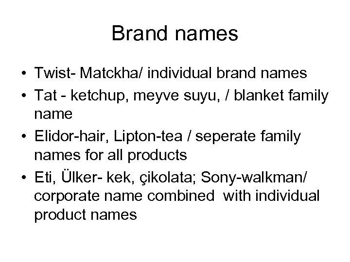 Brand names • Twist- Matckha/ individual brand names • Tat - ketchup, meyve suyu,