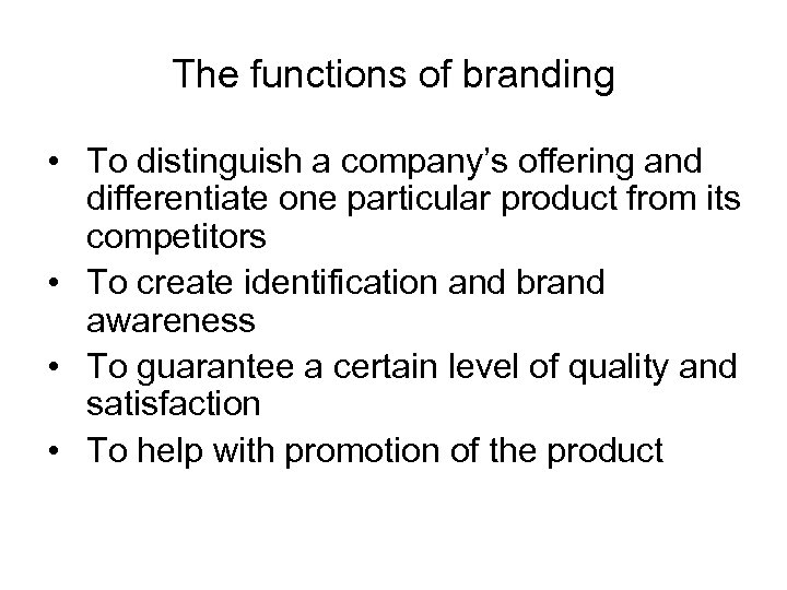 The functions of branding • To distinguish a company's offering and differentiate one particular