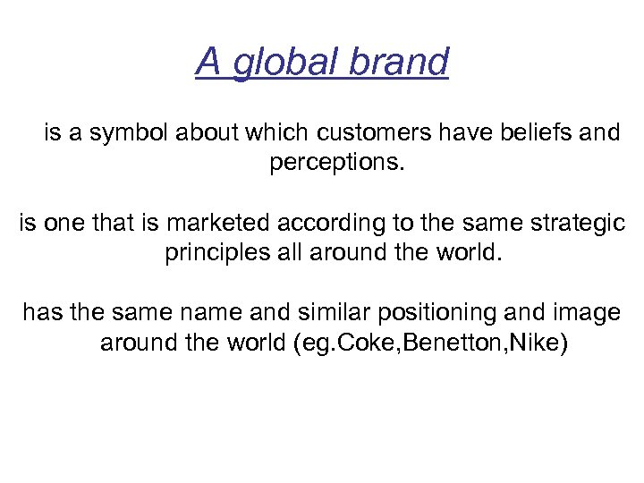 A global brand is a symbol about which customers have beliefs and perceptions. is