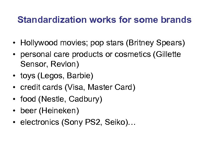 Standardization works for some brands • Hollywood movies; pop stars (Britney Spears) • personal