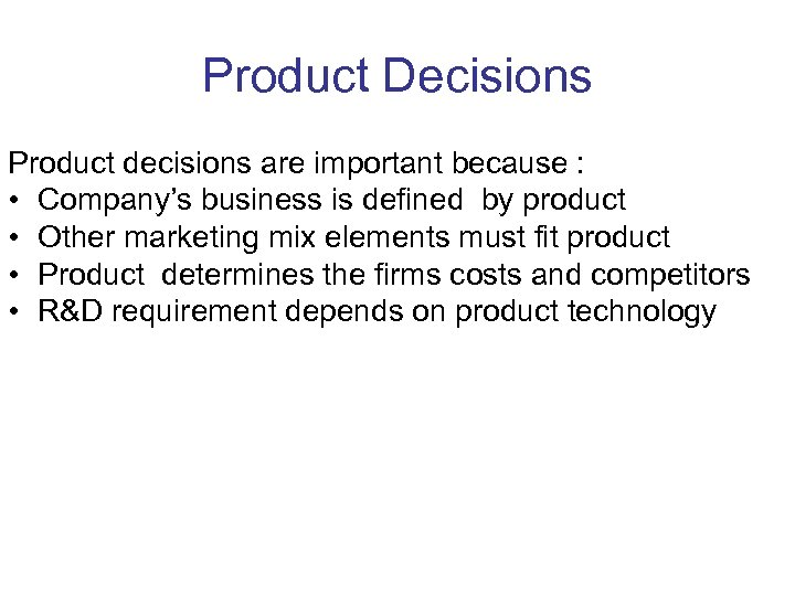 Product Decisions Product decisions are important because : • Company's business is defined by