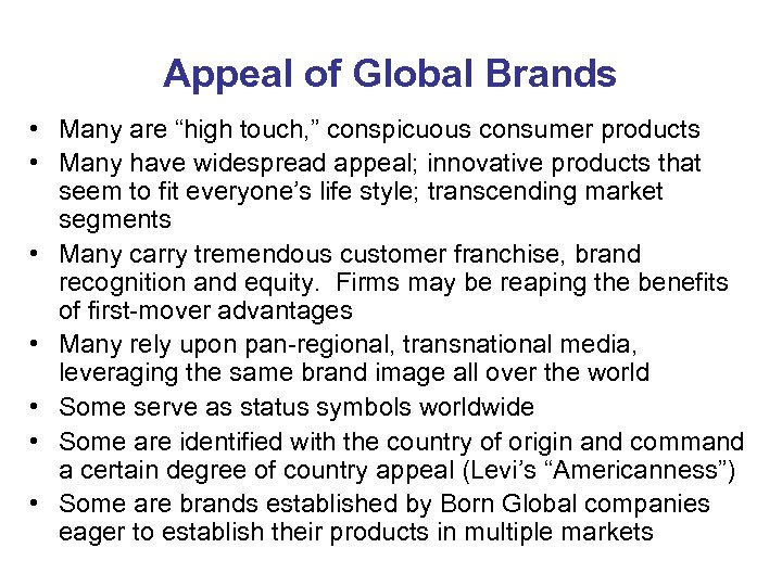 "Appeal of Global Brands • Many are ""high touch, "" conspicuous consumer products •"