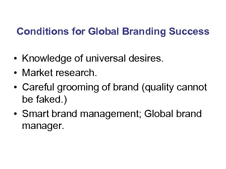 Conditions for Global Branding Success • Knowledge of universal desires. • Market research. •