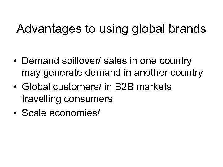Advantages to using global brands • Demand spillover/ sales in one country may generate