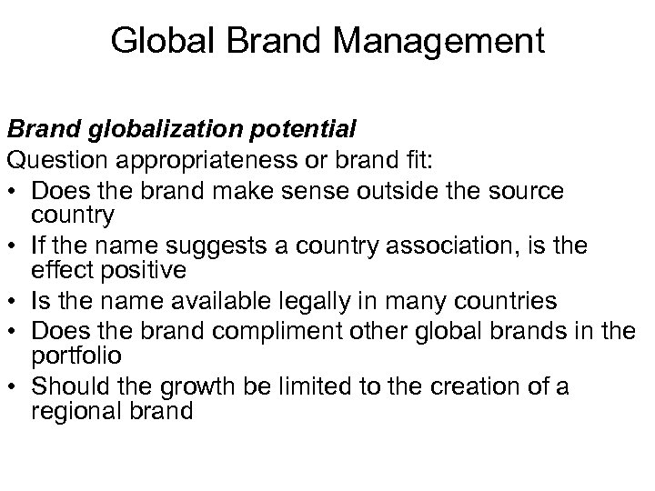 Global Brand Management Brand globalization potential Question appropriateness or brand fit: • Does the