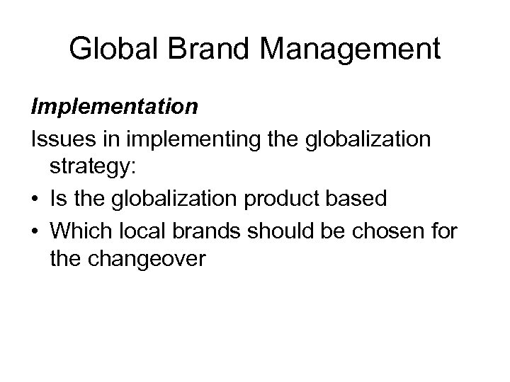 Global Brand Management Implementation Issues in implementing the globalization strategy: • Is the globalization