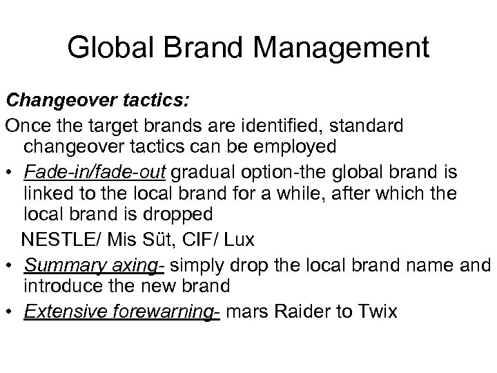 Global Brand Management Changeover tactics: Once the target brands are identified, standard changeover tactics