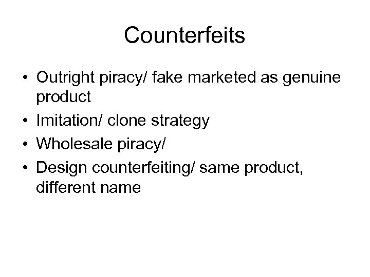 Counterfeits • Outright piracy/ fake marketed as genuine product • Imitation/ clone strategy •