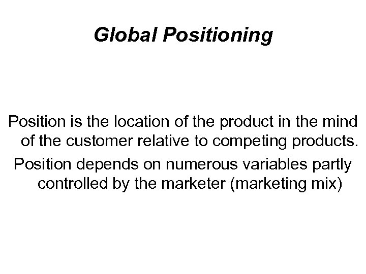 Global Positioning Position is the location of the product in the mind of the