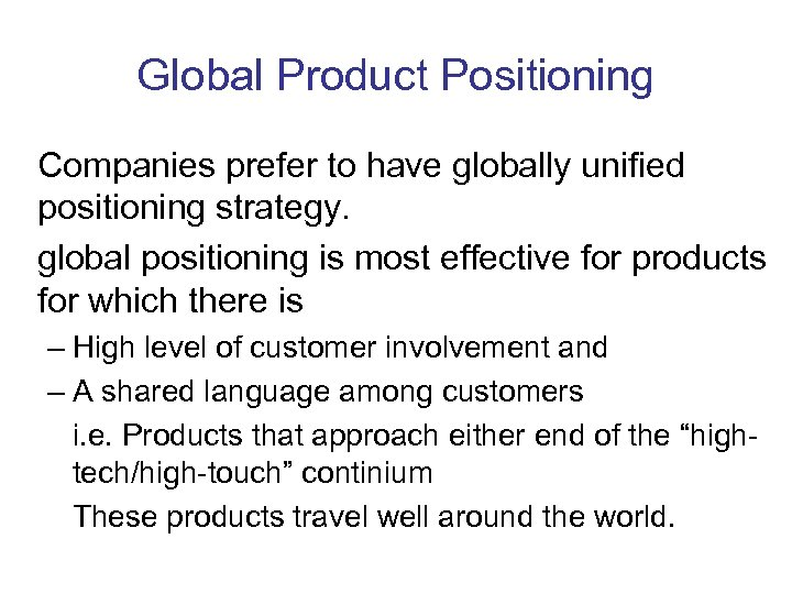 Global Product Positioning Companies prefer to have globally unified positioning strategy. global positioning is