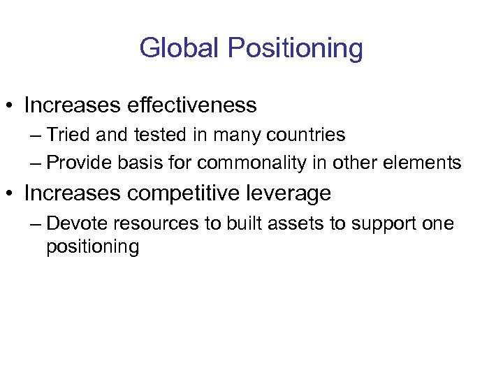 Global Positioning • Increases effectiveness – Tried and tested in many countries – Provide