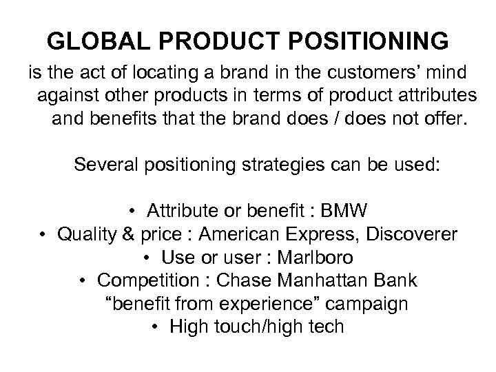 GLOBAL PRODUCT POSITIONING is the act of locating a brand in the customers' mind