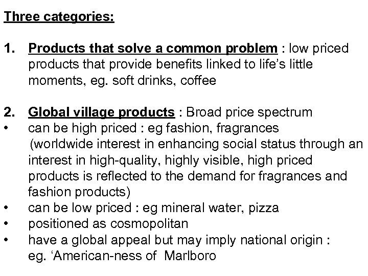 Three categories: 1. Products that solve a common problem : low priced products that
