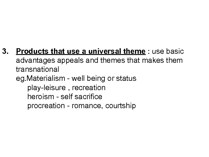 3. Products that use a universal theme : use basic advantages appeals and themes