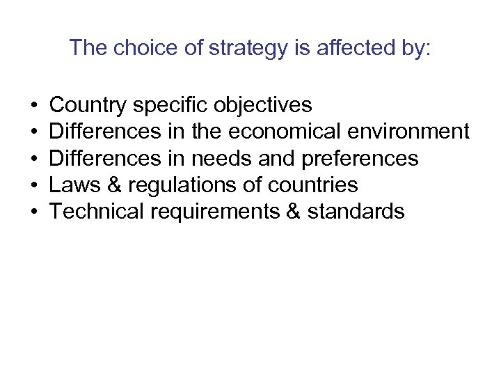 The choice of strategy is affected by: • • • Country specific objectives Differences
