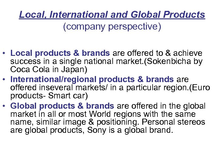 Local, International and Global Products (company perspective) • Local products & brands are offered
