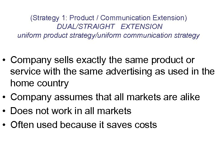 (Strategy 1: Product / Communication Extension) DUAL/STRAIGHT EXTENSION uniform product strategy/uniform communication strategy •
