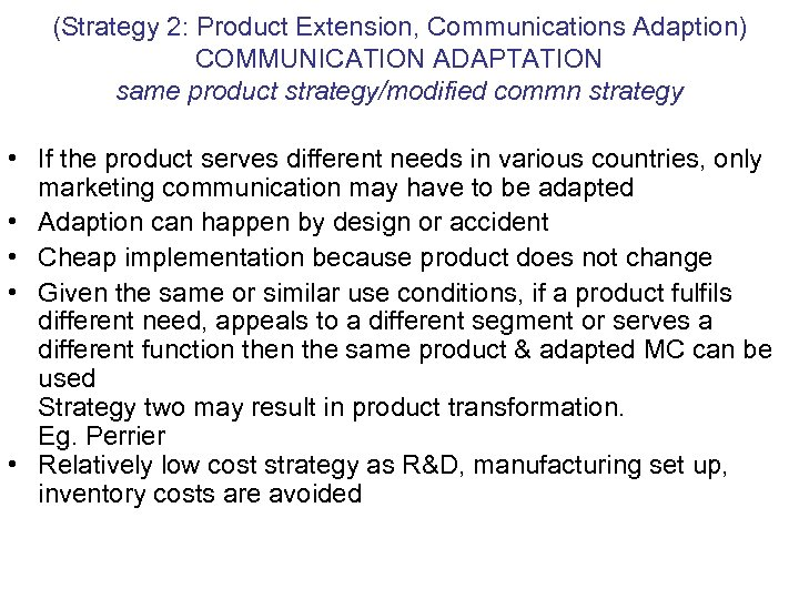 (Strategy 2: Product Extension, Communications Adaption) COMMUNICATION ADAPTATION same product strategy/modified commn strategy •