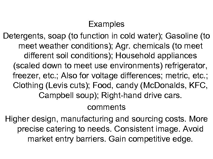 Examples Detergents, soap (to function in cold water); Gasoline (to meet weather conditions); Agr.