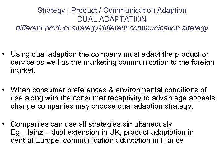 Strategy : Product / Communication Adaption DUAL ADAPTATION different product strategy/different communication strategy •