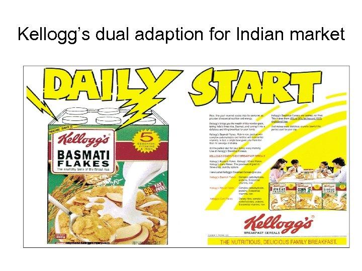 Kellogg's dual adaption for Indian market http: //www. kelloggcompany. com