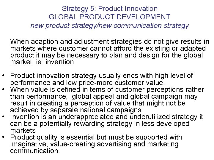 Strategy 5: Product Innovation GLOBAL PRODUCT DEVELOPMENT new product strategy/new communication strategy When adaption