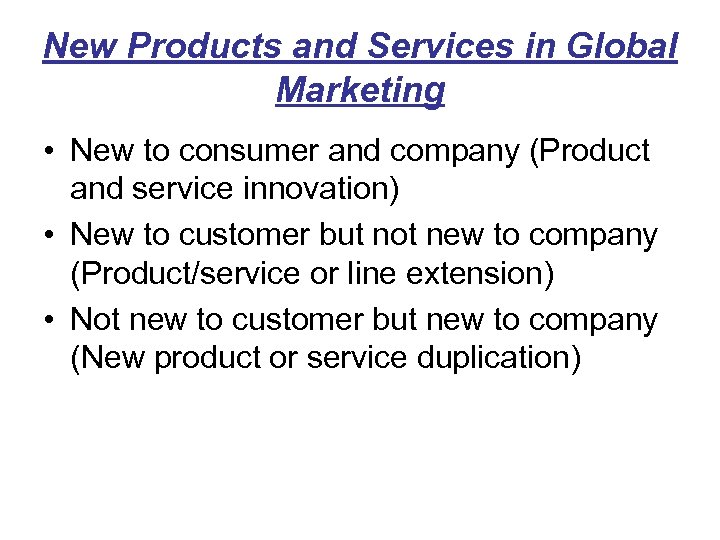 New Products and Services in Global Marketing • New to consumer and company (Product