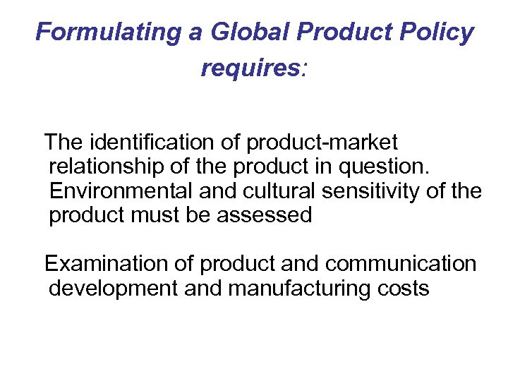 Formulating a Global Product Policy requires: The identification of product-market relationship of the product