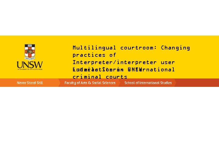 Multilingual courtroom: Changing practices of Interpreter/interpreter user Ludmila Stern, UNSW interaction in international criminal