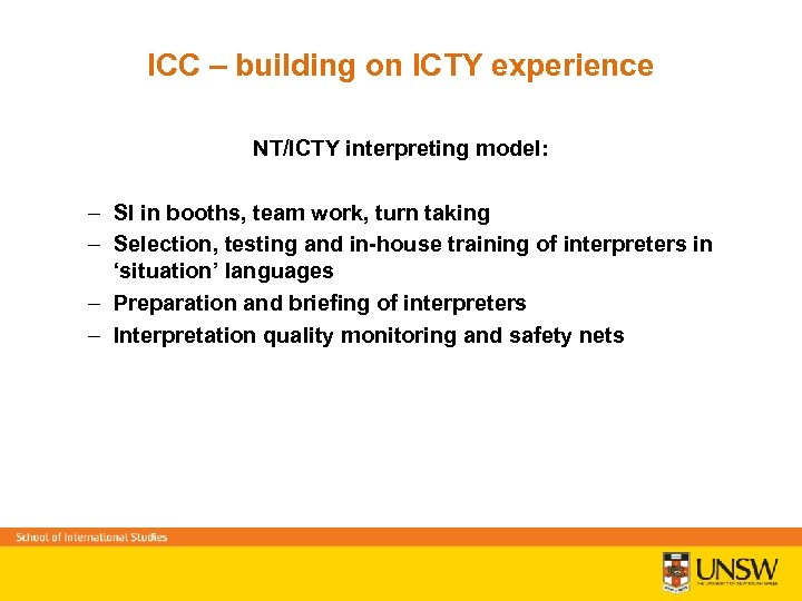 ICC – building on ICTY experience NT/ICTY interpreting model: – SI in booths, team